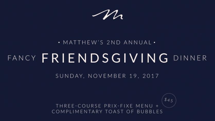 Matthew's Fancy Friendsgiving Dinner